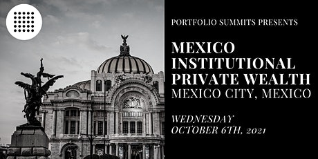 Mexico Institutional Private Wealth Summit tickets