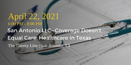 San Antonio LLC—Coverage Doesn't Equal Care: Healthcare in Texas tickets