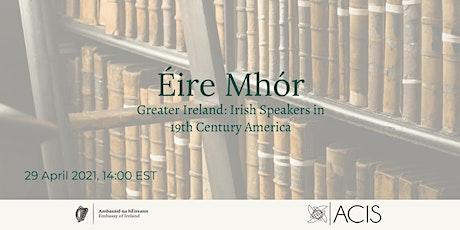 Éire Mhór – Greater Ireland: Irish Speakers in 19th Century America tickets