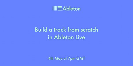 Build a track from scratch in Ableton Live tickets