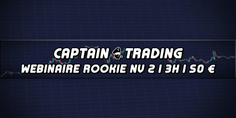 "Webinaire Rookie Niveau 2 | "" Réussir son 1er Trade ""  ! La SUITE ! tickets"