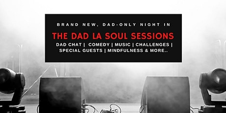The Dad La Soul Sessions : Brand New, Dads Only Night In tickets