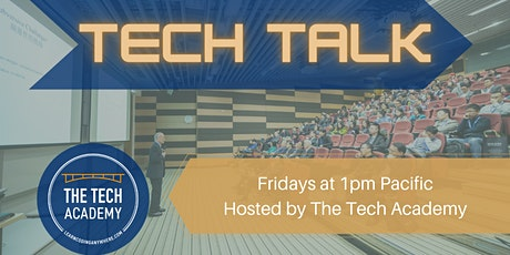 Friday Tech Talk at The Tech Academy tickets