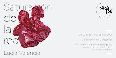 """Exposición """"Saturación de la realidad"""" de la artista Lucía Valencia tickets"""