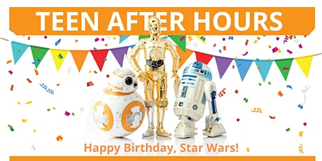 Teen After Hours: Happy Birthday, Star Wars! tickets