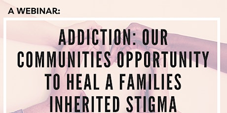Addictions: A Communities Opportunity to  Heal a Families Inherited Stigma tickets