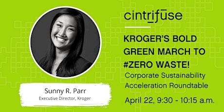 KROGER'S BOLD GREEN MARCH TO #ZERO WASTE! tickets