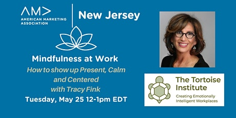 Mindfulness at Work: How to Show Up Present, Calm and Centered tickets