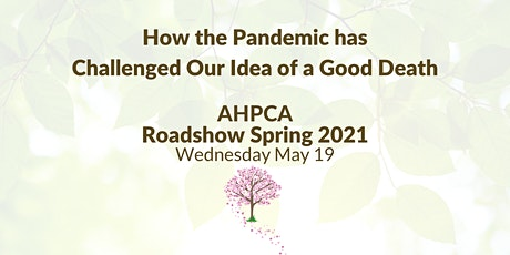 How the Pandemic has Challenged Our Idea of a Good Death - AHPCA Roadshow tickets