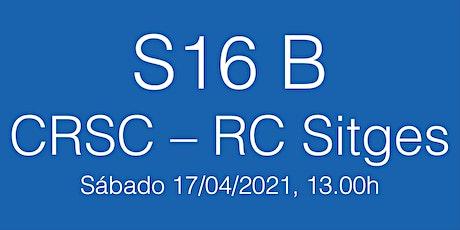 Partido 4ª Jornada S16 B Lliga Cat CRSC - Sitges, sábado 17/04/21 - 13.00h entradas