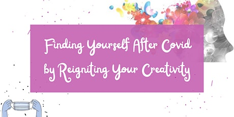 Finding Yourself After Covid by Reigniting Your Creativity tickets