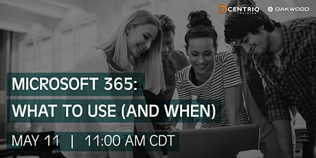 Centriq and Oakwood Systems Webinar: Microsoft 365: What to Use (And When) tickets