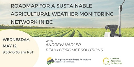 Roadmap for a Sustainable Agricultural Weather Monitoring Network in BC tickets