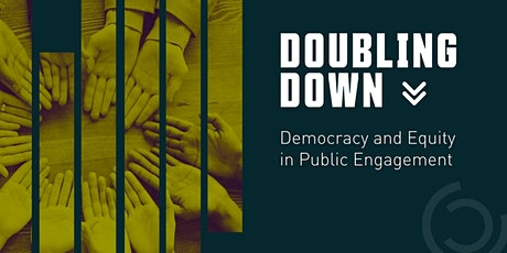 Doubling Down: Democracy and Equity in Public Engagement tickets