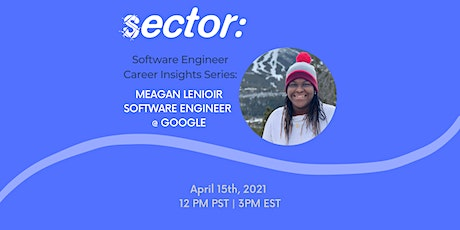 Software Engineering Career Insights Series: Sector Talks to Meagan Lenioir tickets