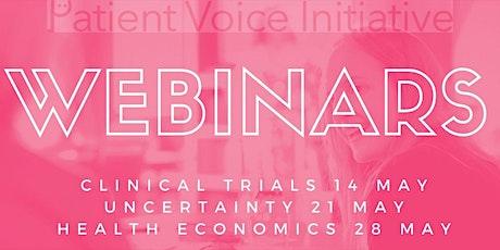 Patient Voice webinars  - clinical trials, uncertainty, health economics tickets