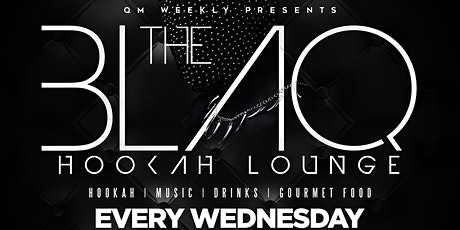 THE BLAQ HOOKAH LOUNGE | WEDNESDAYS AT EBONY HOUSE OF VIBES tickets