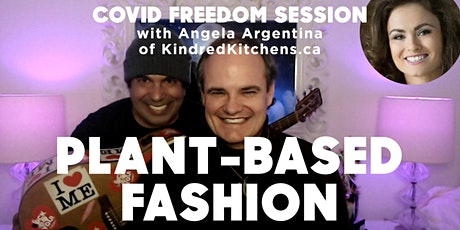 PLANT-BASED FASHION COVID FREEDOM SESSION with Phil, Chris and Angela A. tickets