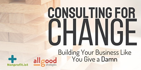 Consulting for Change: Build Your Business Like You Give a Damn tickets
