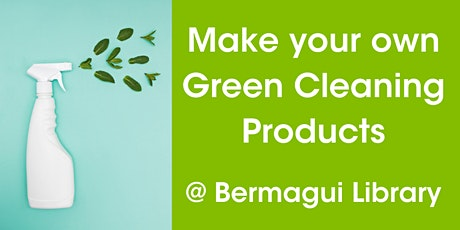 Make Your Own Green Cleaning Products @ Bermagui Library tickets