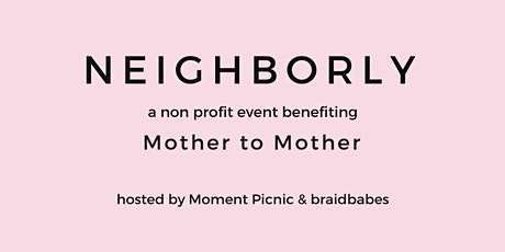 NEIGHBORLY - a nonprofit event benefiting Mother to Mother tickets
