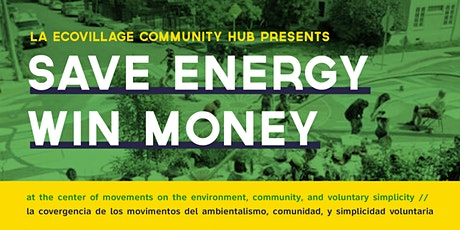 "LA ECO-VILLAGE COMMUNITY HUB presents   ""Save Energy & Win Money"" Workshops tickets"