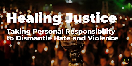Healing Justice: Taking Personal Responsibility to Dismantle Hate/Violence tickets