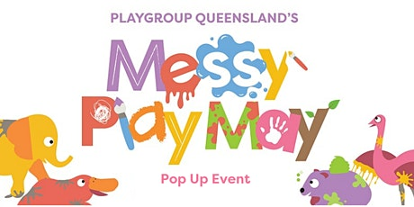 Messy Play May Pop Up - Gracemere tickets
