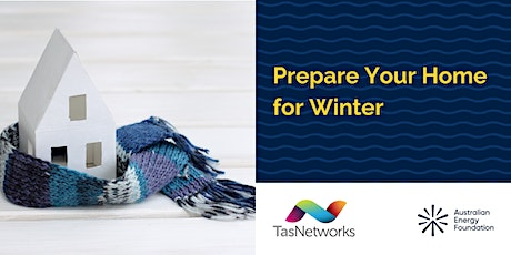 Prepare Your Home for Winter Webinar - TasNetworks tickets