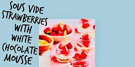 Blade Cover/Sous Vide ~ Mums day Strawberries w' White Chocolate Mousse tickets