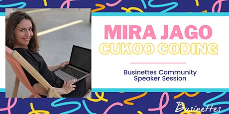 App Entwicklung mit Mira Jago | Cukoo Coding | Businettes Community Session Tickets