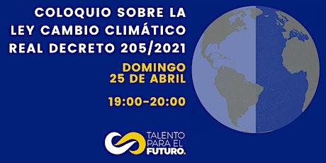 COLOQUIO SOBRE LA LEY CAMBIO CLIMÁTICO  Real Decreto 205/2021 entradas