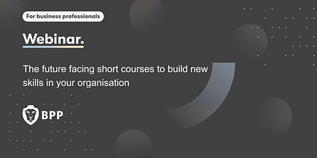 The future facing short courses to build new skills in your organisation tickets