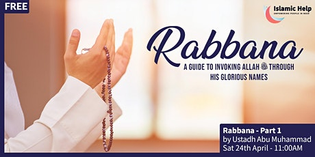 Rabbana - A Guide To Invoking Allah - Part 1 tickets