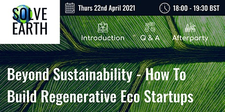 Beyond Sustainability - How To Build Regenerative Eco Startups tickets