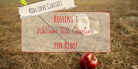 Kids Love Classics - Rossini's William Tell tickets