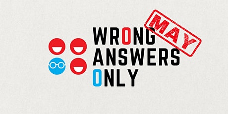Wrong Answers Only (May) Tickets