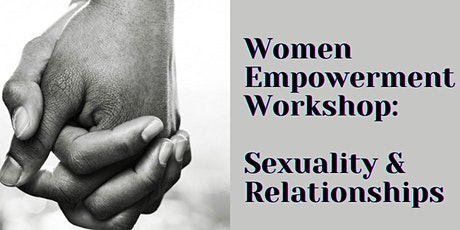 Women Empowerment Workshop! Sexuality & Relationships tickets
