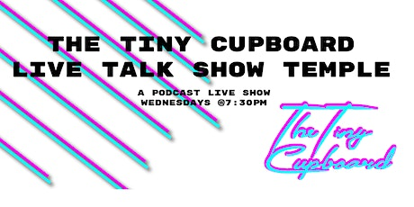 The Tiny Cupboard Live Talk Show Temple Featuring: Thirst Trap tickets
