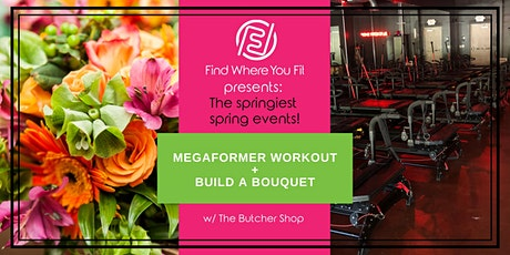 Springiest Spring Fitness- Butcher Shop Fitness + Build a Bouquet tickets