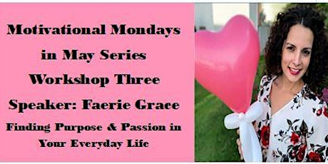 Motivational Mondays in May: Workshop  3  Finding  Your Purpose & Passion tickets