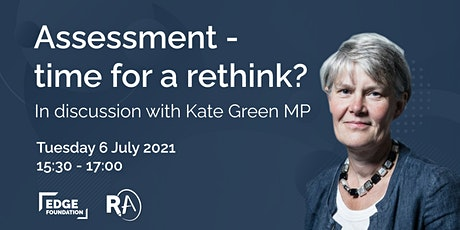 Assessment – time for a rethink? In discussion with Kate Green MP tickets