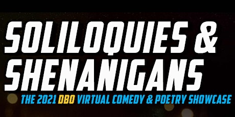 Soliloquies & Shenanigans: The 2021 DBO Comedy & Poetry Showcase tickets