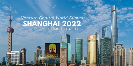 Shanghai 2022 Q1 Venture Capital World Summit tickets