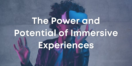 The Power and Potential of Immersive Experiences tickets