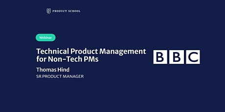 Webinar: Technical Product Management for Non-Tech PMs by BBC Sr PM tickets