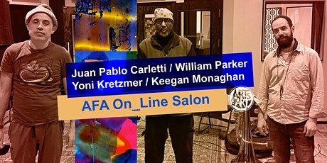 Juan Pablo Carletti, Yoni Kretzmer, William Parker  |  AFA On_Line Salon tickets
