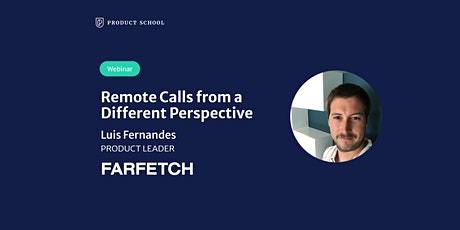 Webinar: Remote Calls from a Different Perspective by Farfetch Product Lead tickets