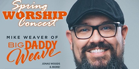 Spring Worship Concert with Mike Weaver of Big Daddy Weave tickets