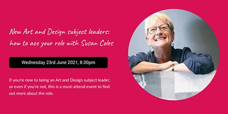 New Art and Design subject leaders: how to ace your role with Susan Coles tickets